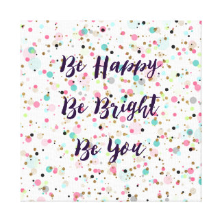 """Be Happy. Be Bright. Be You."" quote  Pretty dots Canvas Print"