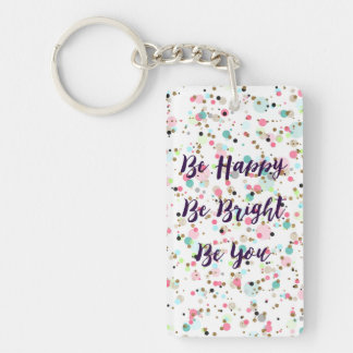 """""""Be Happy. Be Bright. Be You."""" quote  Pretty dots Double-Sided Rectangular Acrylic Keychain"""