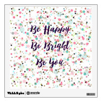"""Be Happy. Be Bright. Be You."" quote  Pretty dots Wall Decal"