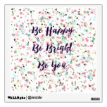 """Be Happy. Be Bright. Be You."" quote  Pretty dots Wall Skin"