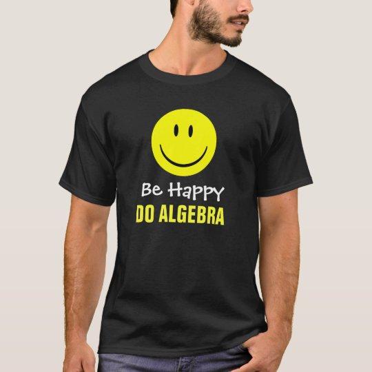 Be Happy Do Algebra T-Shirt