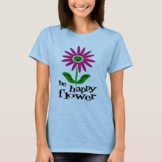 Be Happy Flower With Happy Flower T-Shirt