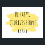 "Be Happy inspiration card<br><div class=""desc"">Funny inspiration card Be happy,  it drives people crazy. Trendy stylish design</div>"