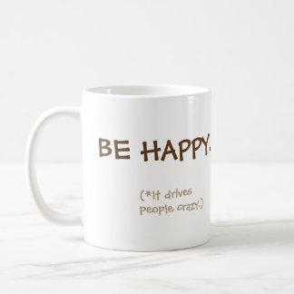 Be Happy. It drives people crazy. Coffee Mug