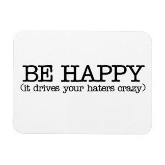 Be happy it drives your haters crazy magnet