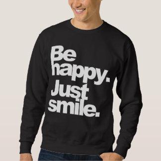 """Be happy. Just smile."" DarkTee Sweatshirt"