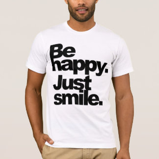 """""""Be happy. Just smile."""" Tee"""