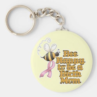 Be Happy to Be a Birth Mom Key Chains