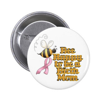 Be Happy to Be a Birth Mom Pinback Buttons