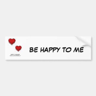 """BE HAPPY TO ME""  BUMPER STICKER"