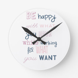 Be Happy With What You Have Round Wall Clocks