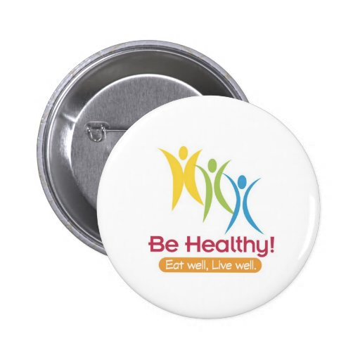 BE HEALTHY!!! PINBACK BUTTONS