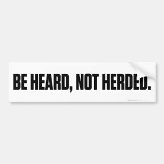 Be Heard Not Herded Bumper Stickers