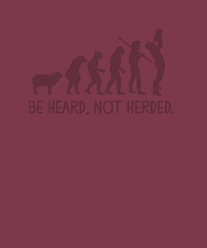 Be Heard Not Herded T-shirt