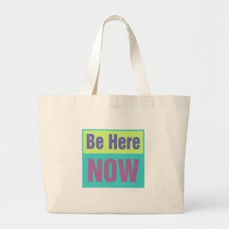Be Here NOW bag