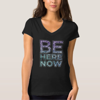 Be Here Now Black V-Neck T-Shirt