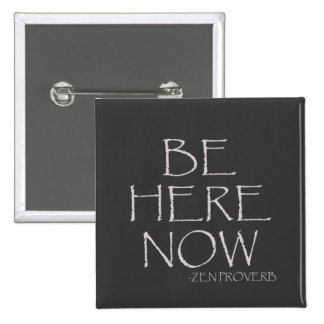 Be Here Now Pinback Buttons