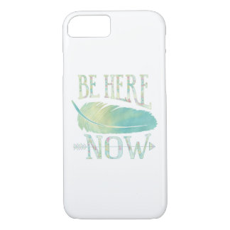 Be Here Now iPhone 7 Case