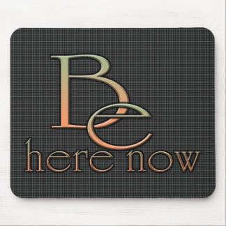 Be Here Now Mouse Pad