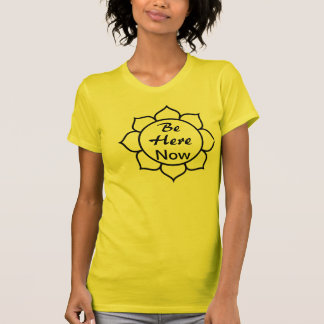 """""""Be Here Now"""" T-Shirt"""