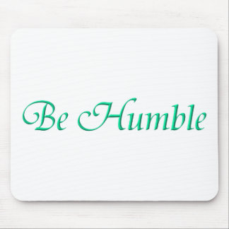 Be Humble Mouse Pad