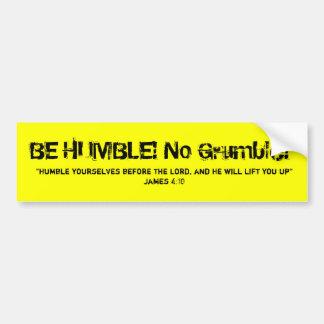 BE HUMBLE! No Gr... Bumper Sticker