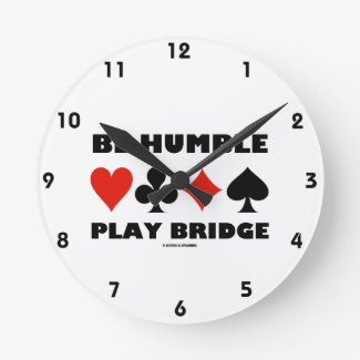 Be Humble Play Bridge (Four Card Suits) Round Wall Clocks