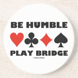 Be Humble Play Bridge (Four Card Suits) Drink Coaster