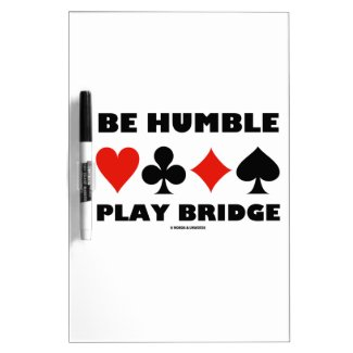 Be Humble Play Bridge (Four Card Suits) Dry-Erase Whiteboard
