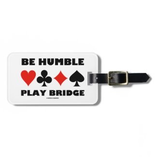 Be Humble Play Bridge (Four Card Suits) Travel Bag Tag