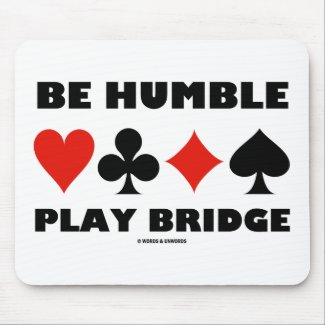 Be Humble Play Bridge (Four Card Suits) Mousepad
