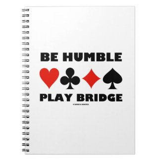 Be Humble Play Bridge (Four Card Suits) Note Books