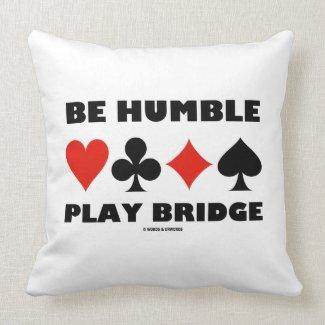 Be Humble Play Bridge (Four Card Suits) Throw Pillows