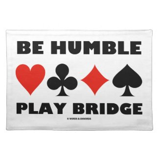 Be Humble Play Bridge (Four Card Suits) Place Mats