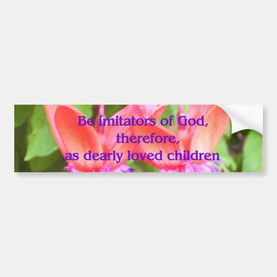 Be Imitators of God Bumper Sticker