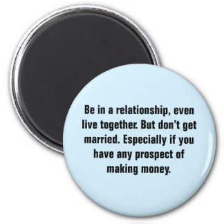 Be In A Relationship, Even Live Together 2 Inch Round Magnet