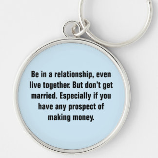 Be In A Relationship, Even Live Together Keychain