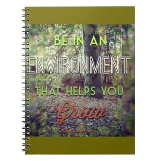 Be in an environment that helps you grow notebook