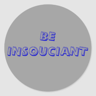 Be insouciant ( carefree,calm) sticker