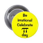 Be irrational, celebrate PI day! 2 Inch Round Button