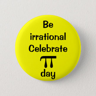 Be irrational, celebrate PI day! Pinback Button