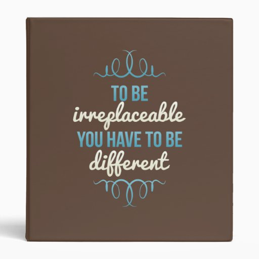 Be Irreplaceable Be Different Blue Brown Binder