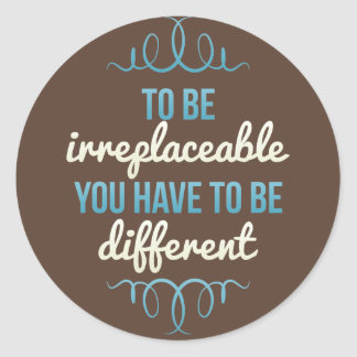 Be Irreplaceable Be Different Classic Round Sticker
