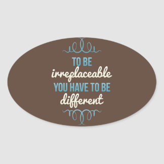 Be Irreplaceable Be Different Oval Sticker