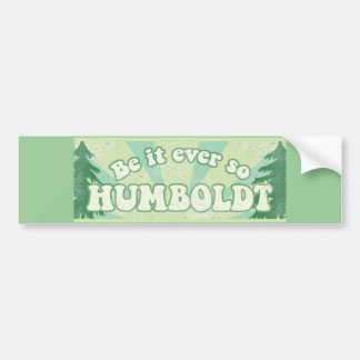 Be it ever so Humboldt Bumper Sticker