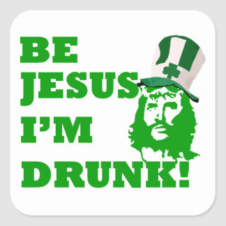 Be Jesus i'm drunk Square Sticker