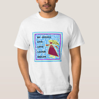 Be Joyful Whimsical Lady : Live Love Laugh Dream T-Shirt