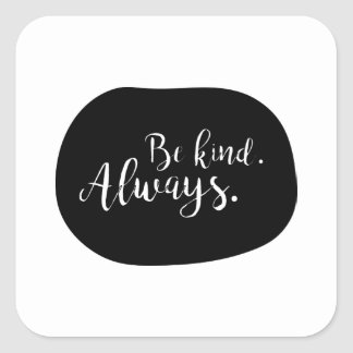 Be kind. Always. Square Sticker