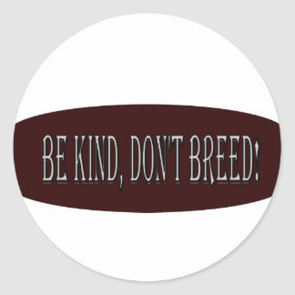 Be kind, don't breed! classic round sticker