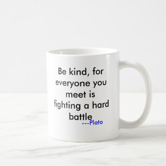 Be kind, for everyone you meet is fighting a ha... coffee mug